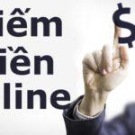 Các cách kiếm tiền trên mạng uy tín nhất 2020 , dễ dàng làm